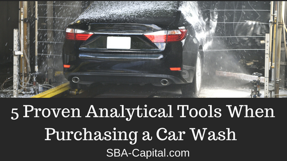 Five Proven Analytical Tools to Use When Purchasing A Ground Up Or Existing Car Wash